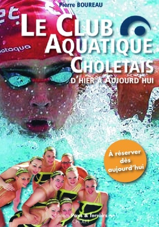 Le Club Aquatique Choletais d'Hier à Aujourd'hui. 256 pages, 130 illustrations, 15,5 x 23 cm, 25 euros
