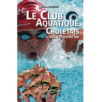 « Le club aquatique choletais » raconté par Pierre Boureau